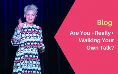 Are you *really* walking your own talk?
